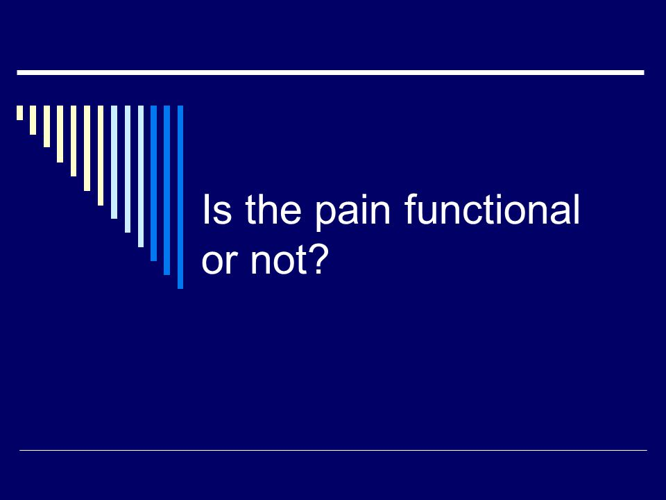 Is the pain functional or not?