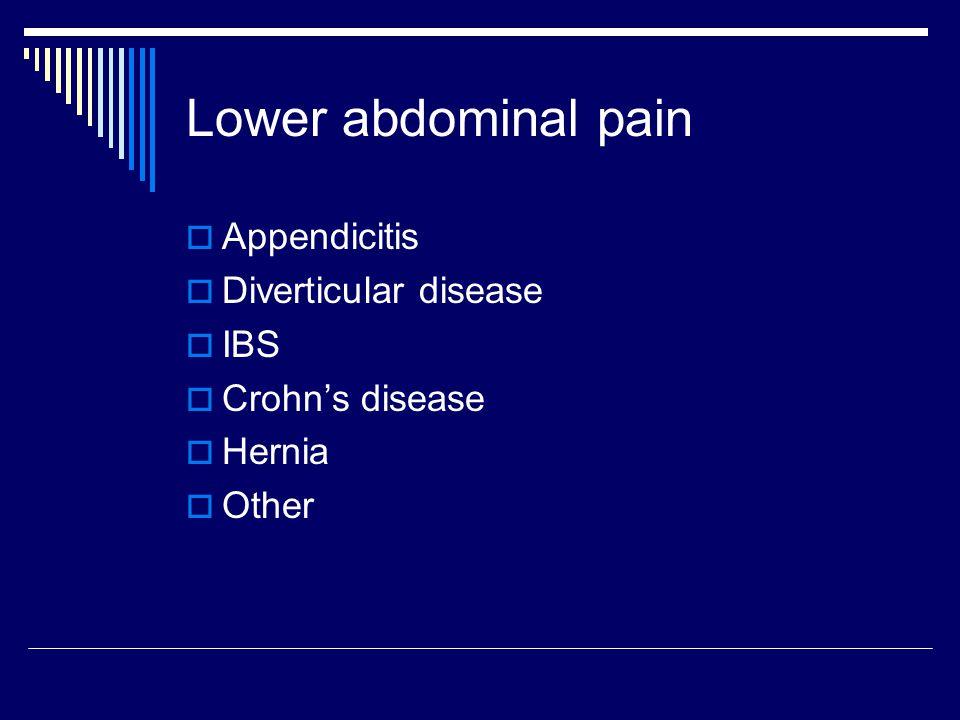 Lower abdominal pain  Appendicitis  Diverticular disease  IBS  Crohn's disease  Hernia  Other