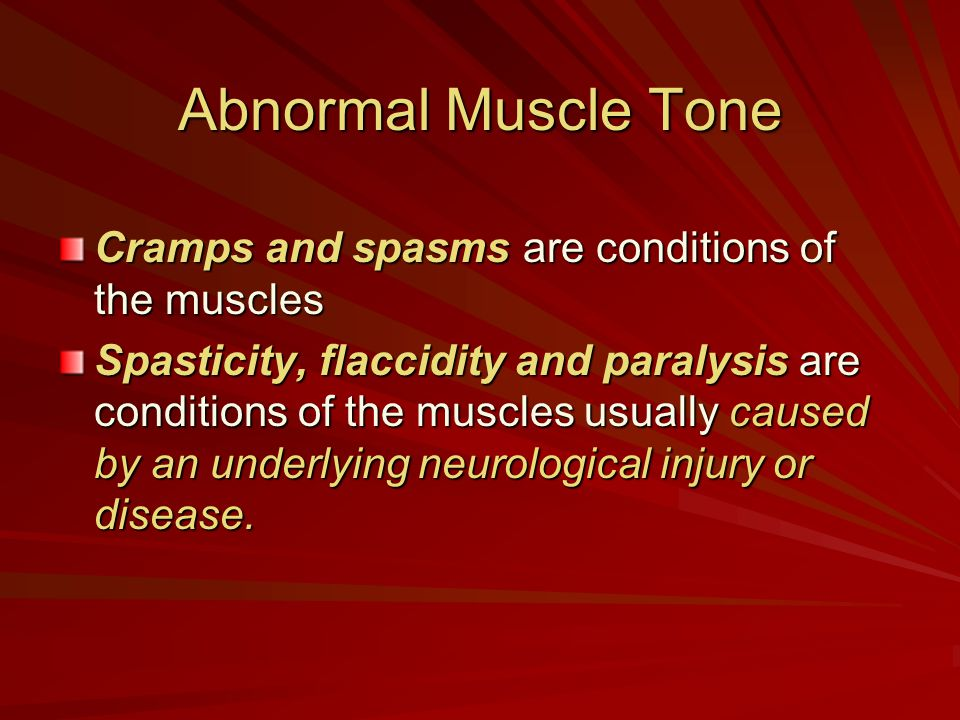 Cramps and spasms are conditions of the muscles Spasticity, flaccidity and paralysis are conditions of the muscles usually caused by an underlying neu