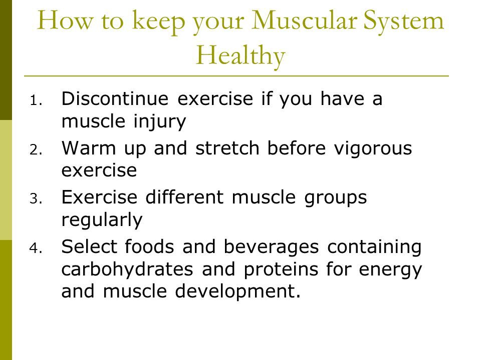 How to keep your Muscular System Healthy 1. Discontinue exercise if you have a muscle injury 2.