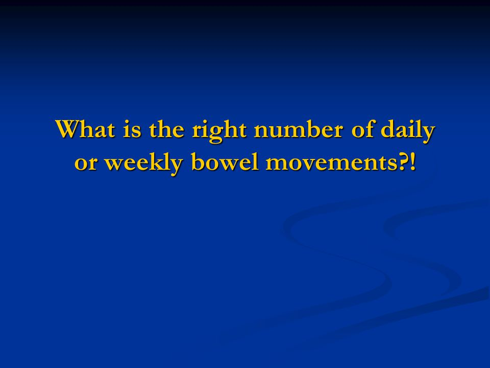 What is the right number of daily or weekly bowel movements?!