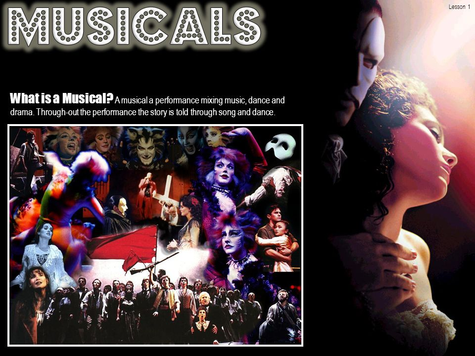 What is a Musical. A musical a performance mixing music, dance and drama.