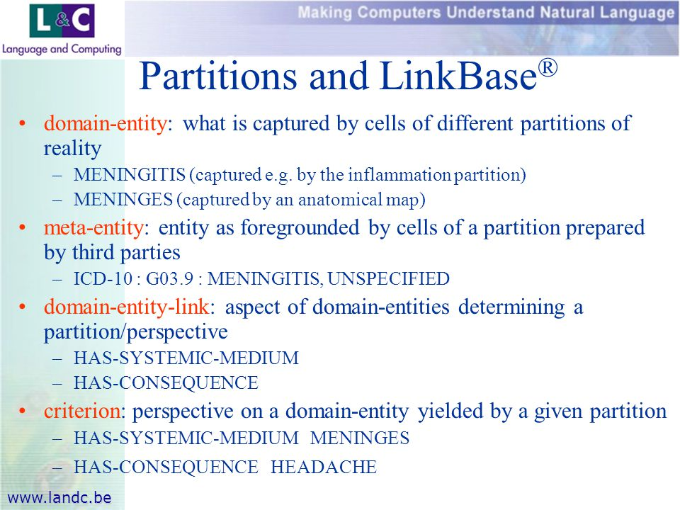www.landc.be Partitions and LinkBase ® domain-entity: what is captured by cells of different partitions of reality –MENINGITIS (captured e.g.
