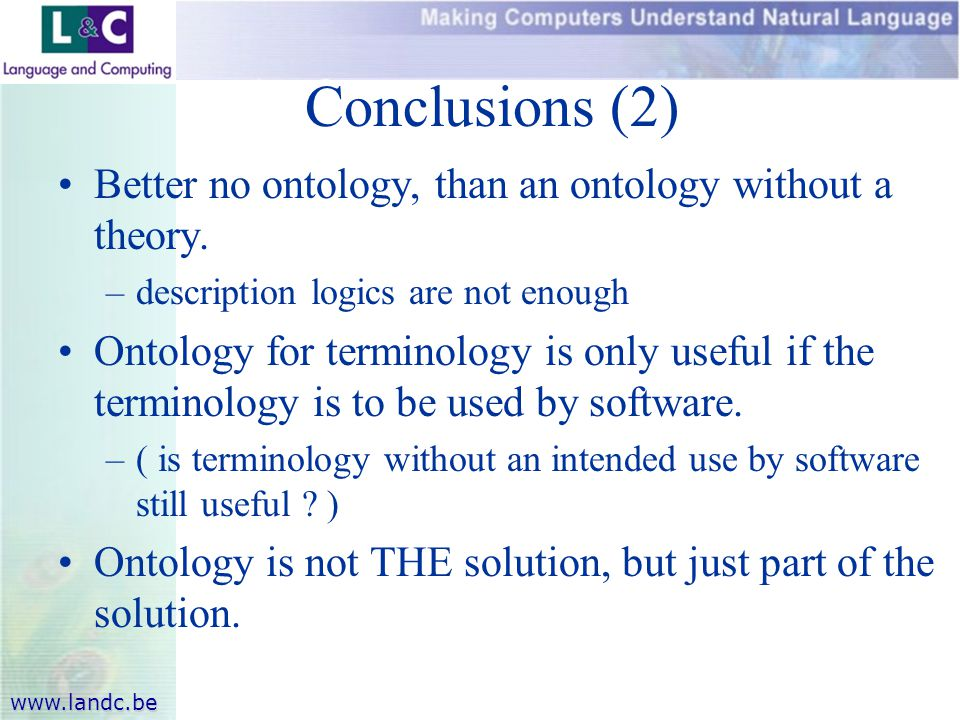 www.landc.be Conclusions (2) Better no ontology, than an ontology without a theory.