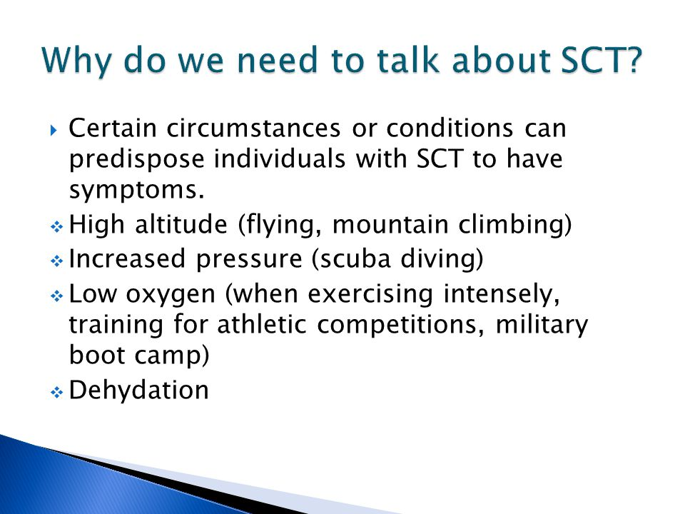  Certain circumstances or conditions can predispose individuals with SCT to have symptoms.  High altitude (flying, mountain climbing)  Increased pr