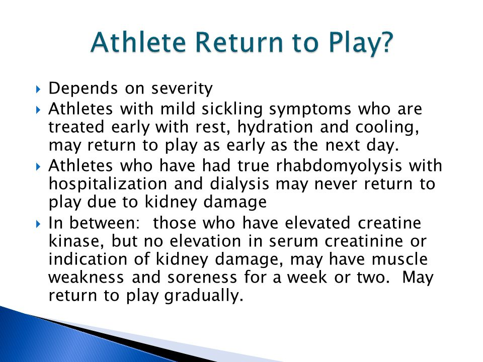  Depends on severity  Athletes with mild sickling symptoms who are treated early with rest, hydration and cooling, may return to play as early as th