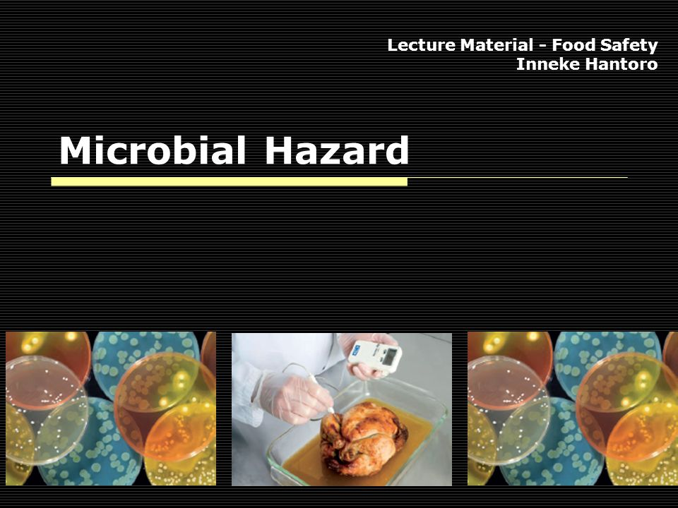 Microbial Hazard  Microbial foodborne illness, also commonly called 'food poisoning', is illness caused by eating food contaminated with specific types of microorganisms or toxins formed by these microorganisms.