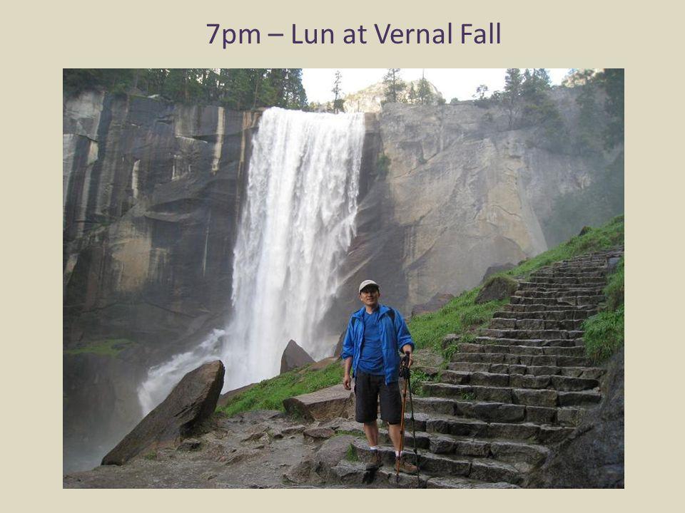 7pm – Lun at Vernal Fall