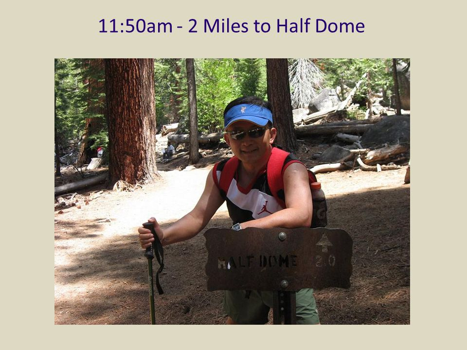 11:50am - 2 Miles to Half Dome