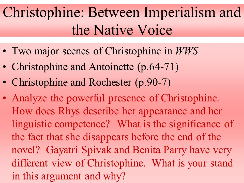 Christophine: Between Imperialism and the Native Voice Two major scenes of Christophine in WWS Christophine and Antoinette (p.64-71) Christophine and