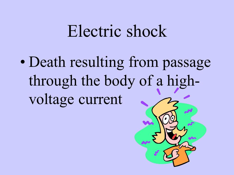 Electric shock Death resulting from passage through the body of a high- voltage current