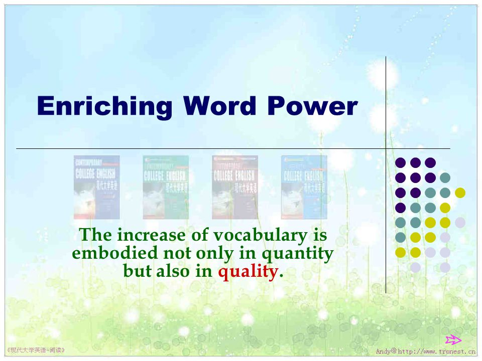 Enriching Word Power The increase of vocabulary is embodied not only in quantity but also in quality.