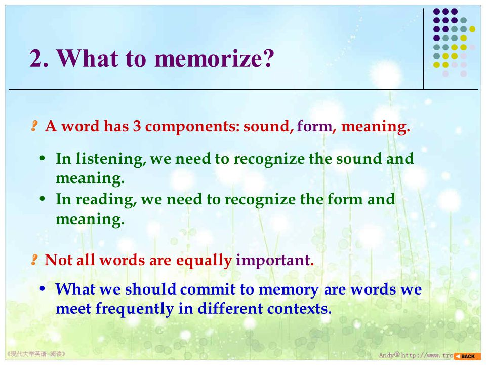 2. What to memorize. A word has 3 components: sound, form, meaning.