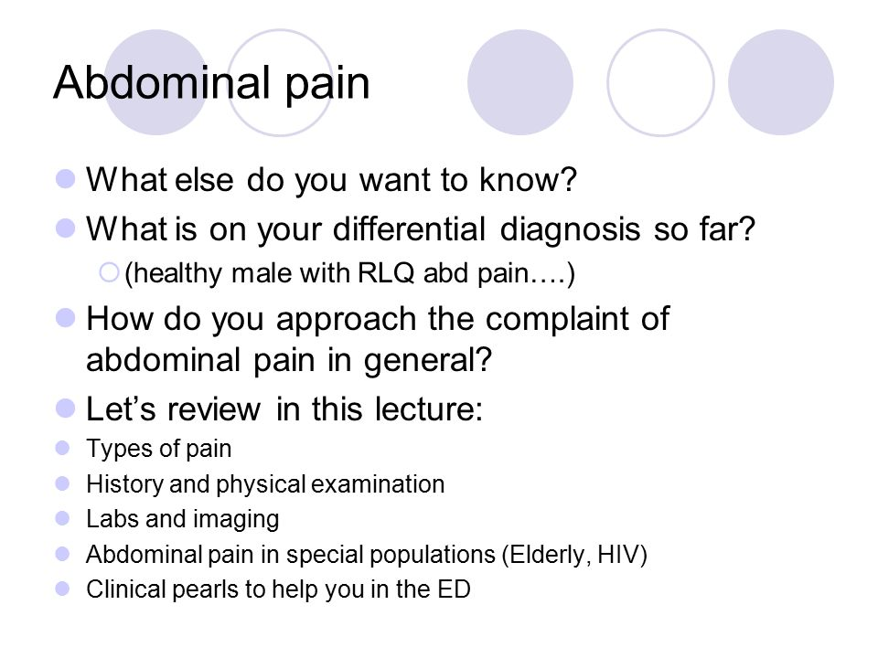 Abdominal pain What else do you want to know? What is on your differential diagnosis so far?  (healthy male with RLQ abd pain….) How do you approach