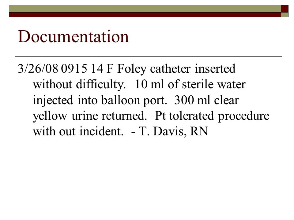 Documentation 3/26/08 0915 14 F Foley catheter inserted without difficulty.