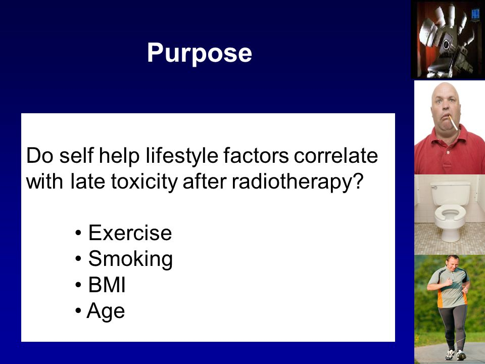 Purpose Do self help lifestyle factors correlate with late toxicity after radiotherapy? Exercise Smoking BMI Age
