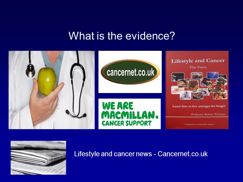 Lifestyle and cancer news - Cancernet.co.uk What is the evidence?