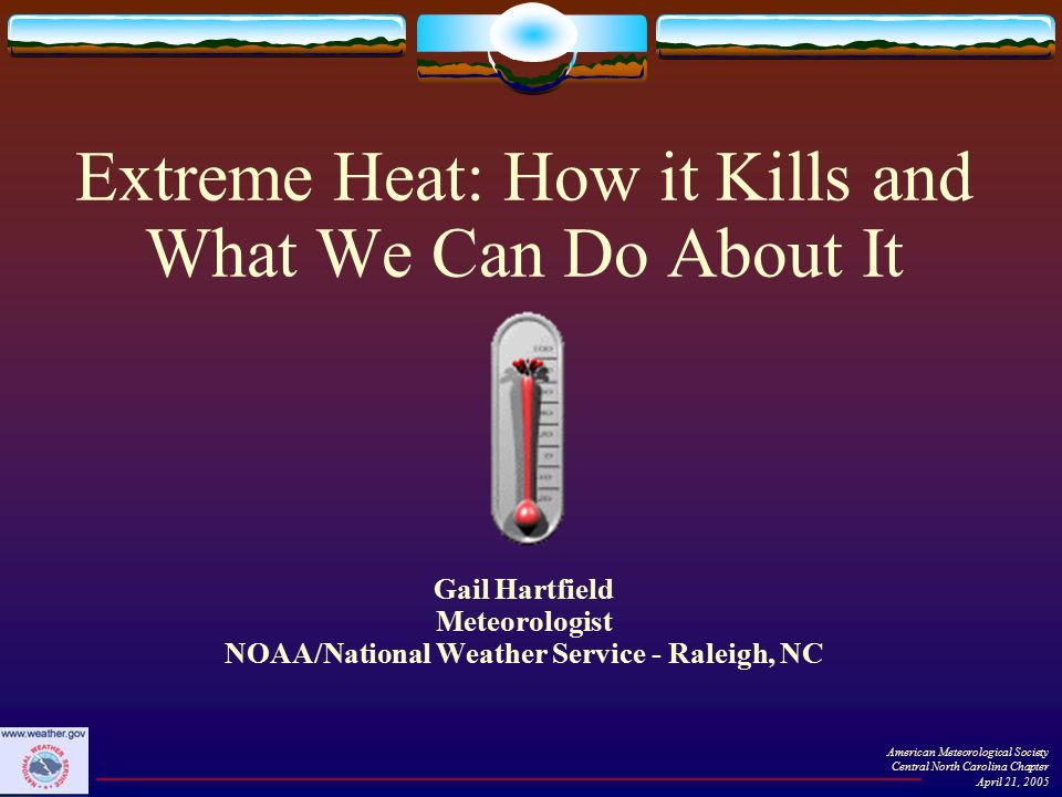 www.nws.noaa.gov/om/heat/ Heat index info… explanation of alert program… heat disorder info Forecasts/warnings… brochures… past heat waves American Meteorological Society Central North Carolina Chapter April 21, 2005