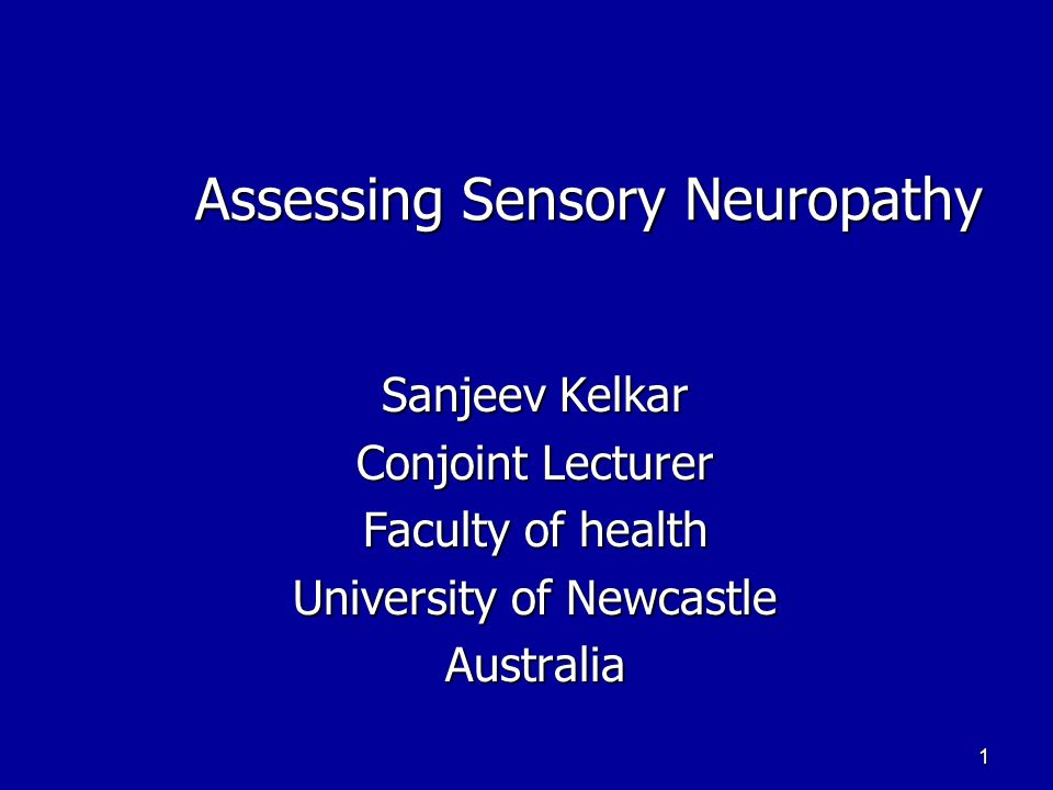 1 Assessing Sensory Neuropathy Assessing Sensory Neuropathy Sanjeev Kelkar Conjoint Lecturer Faculty of health University of Newcastle Australia