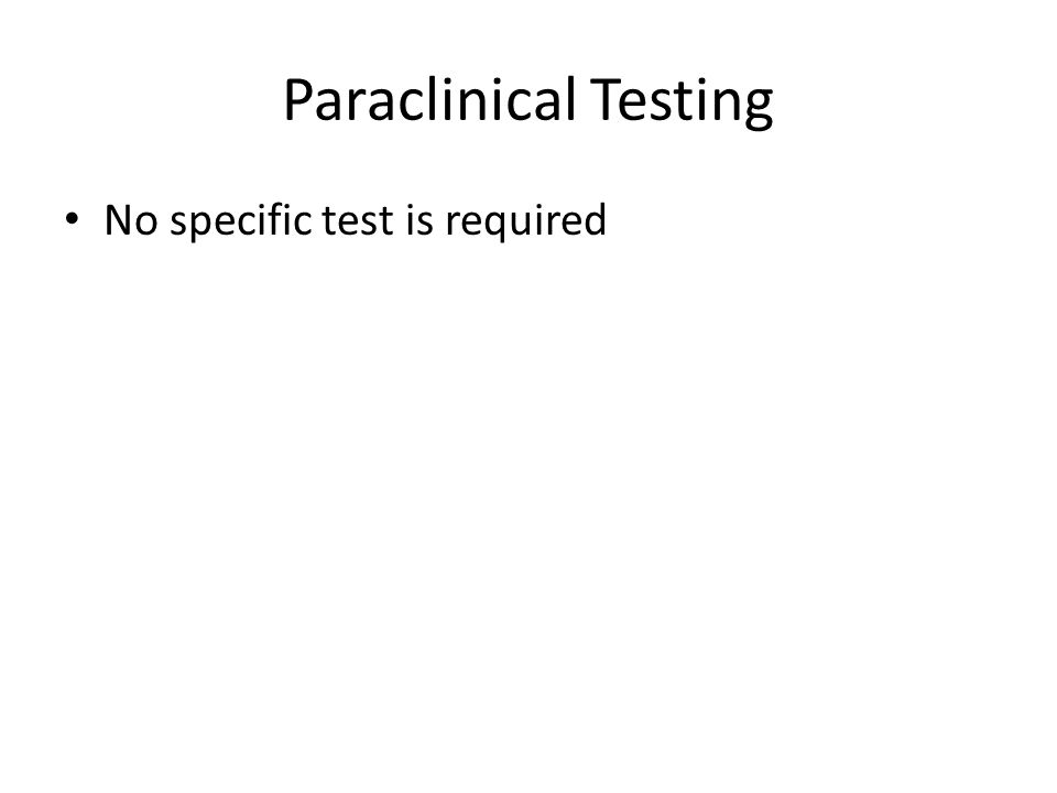 Paraclinical Testing No specific test is required