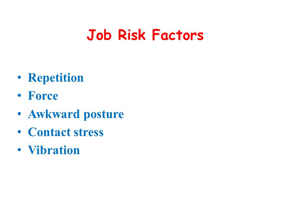 Job Risk Factors Repetition Force Awkward posture Contact stress Vibration