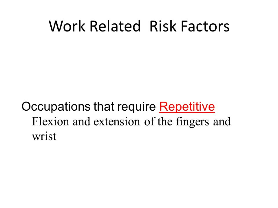 Work Related Risk Factors Occupations that require Repetitive Flexion and extension of the fingers and wrist