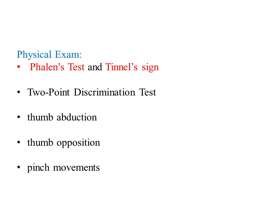Physical Exam: Phalen's Test and Tinnel's sign Two-Point Discrimination Test thumb abduction thumb opposition pinch movements