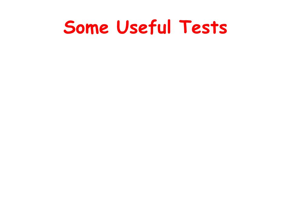 Some Useful Tests