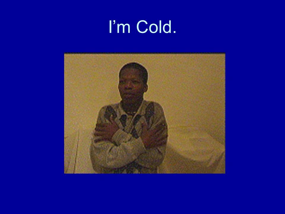 I'm Cold.
