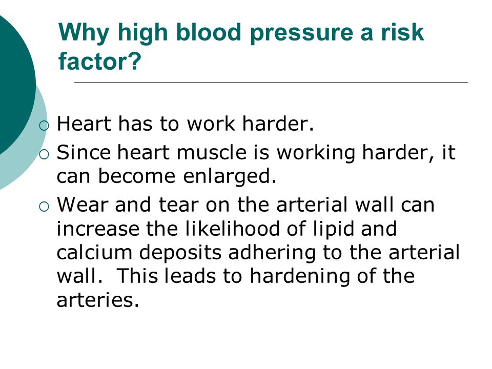 Why high blood pressure a risk factor.  Heart has to work harder.