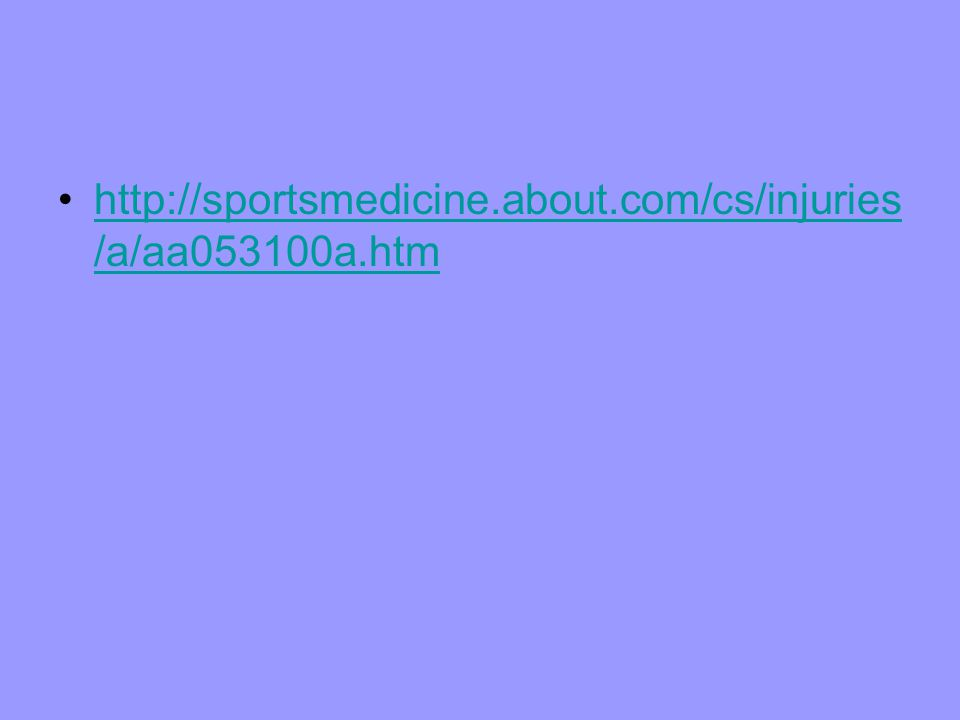 http://sportsmedicine.about.com/cs/injuries /a/aa053100a.htmhttp://sportsmedicine.about.com/cs/injuries /a/aa053100a.htm
