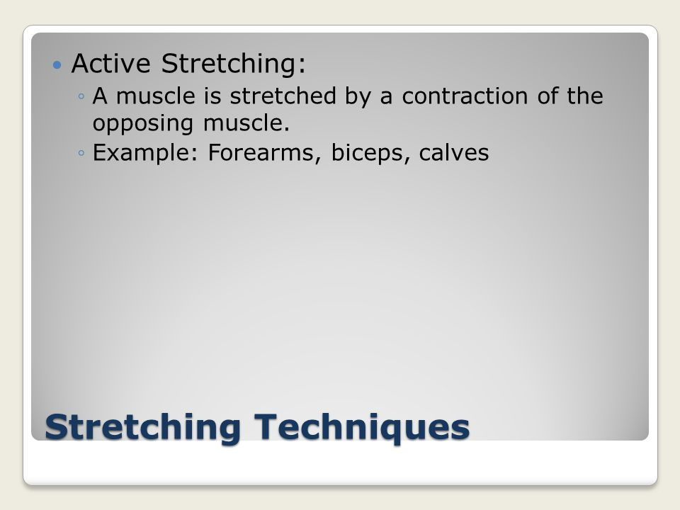 Stretching Techniques Passive Stretching ◦An outside force or resistance provided by yourself, a partner, gravity or a weight to stretch.