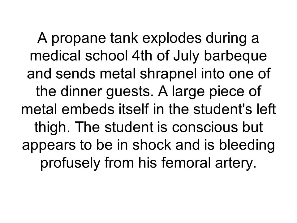 A propane tank explodes during a medical school 4th of July barbeque and sends metal shrapnel into one of the dinner guests.