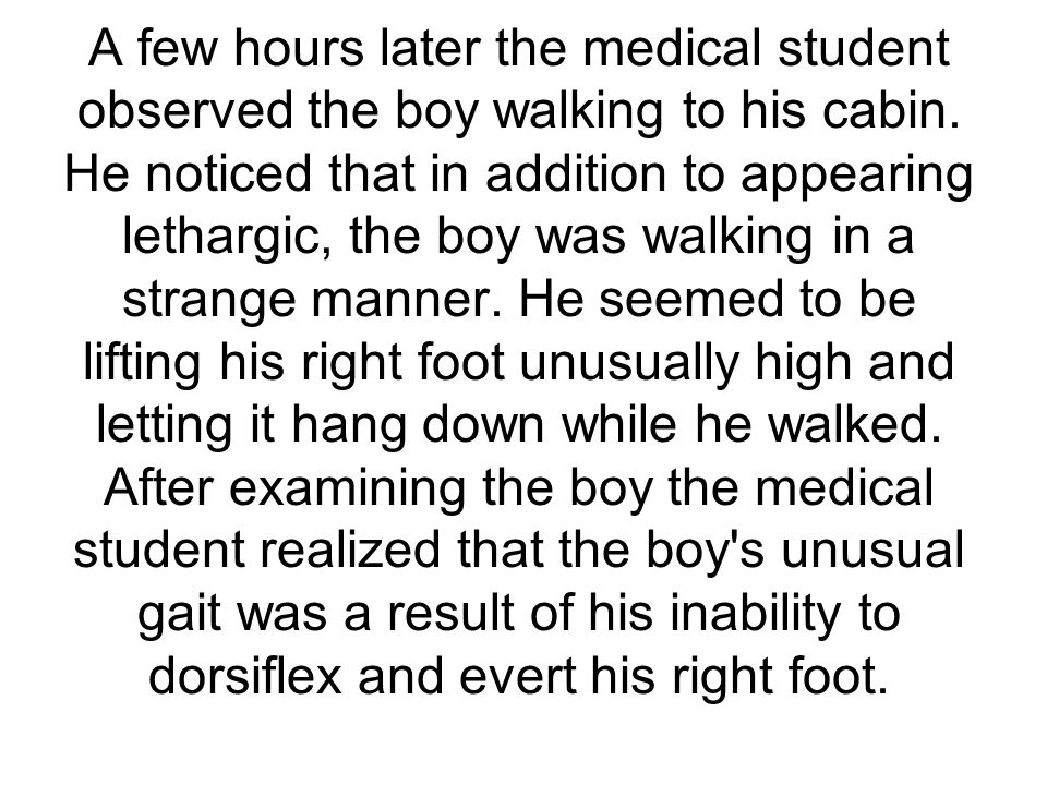 A few hours later the medical student observed the boy walking to his cabin.