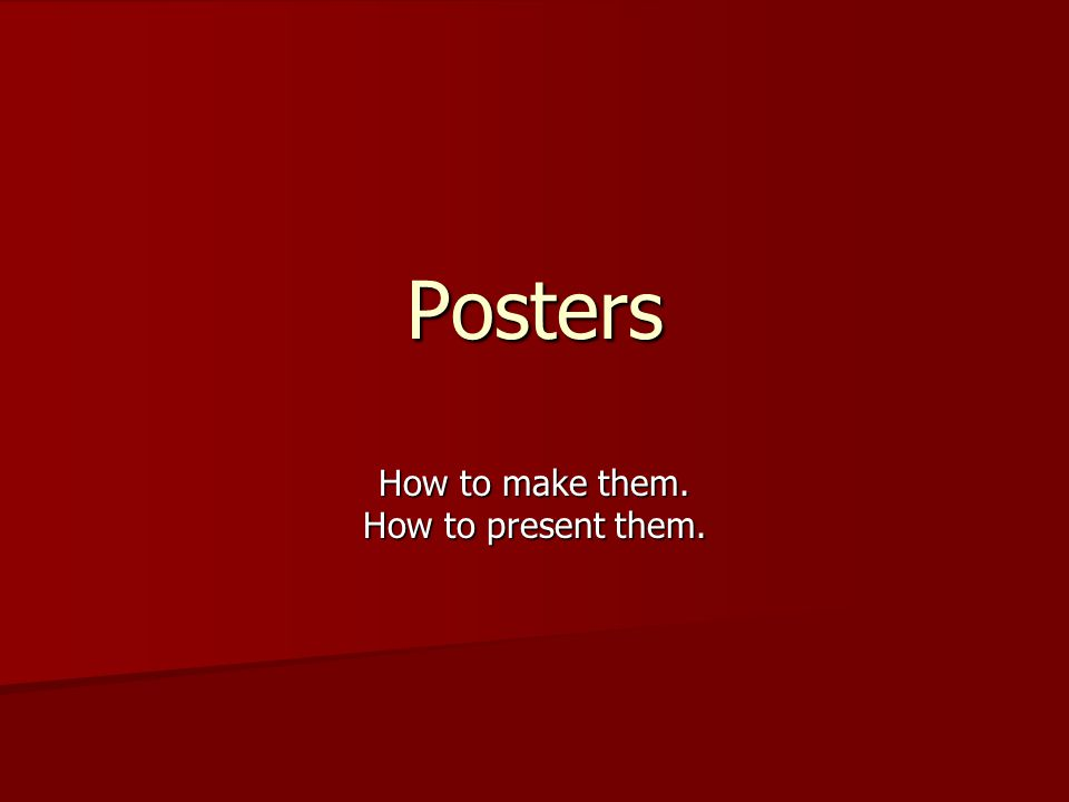 Posters How to make them. How to present them.