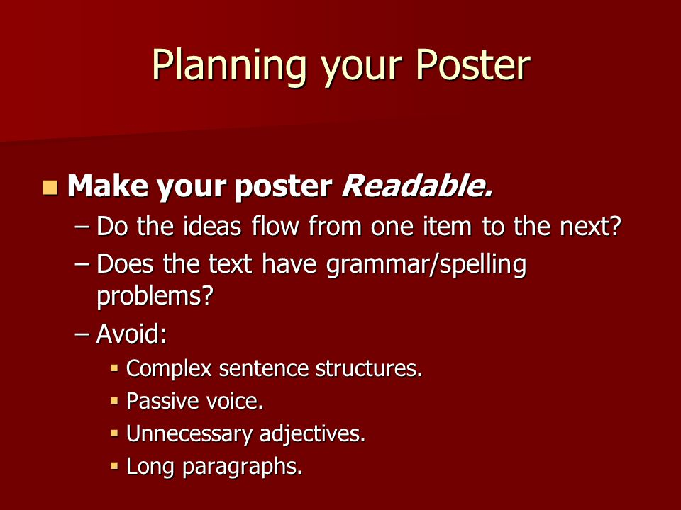 Make your poster legible.Make your poster legible.