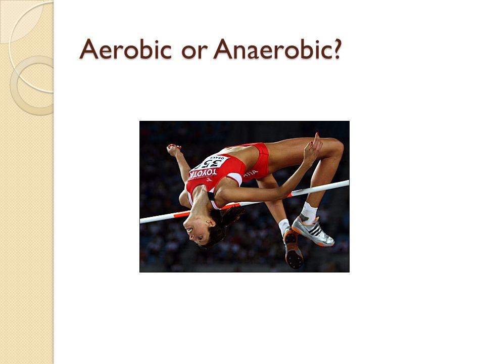 Aerobic or Anaerobic?