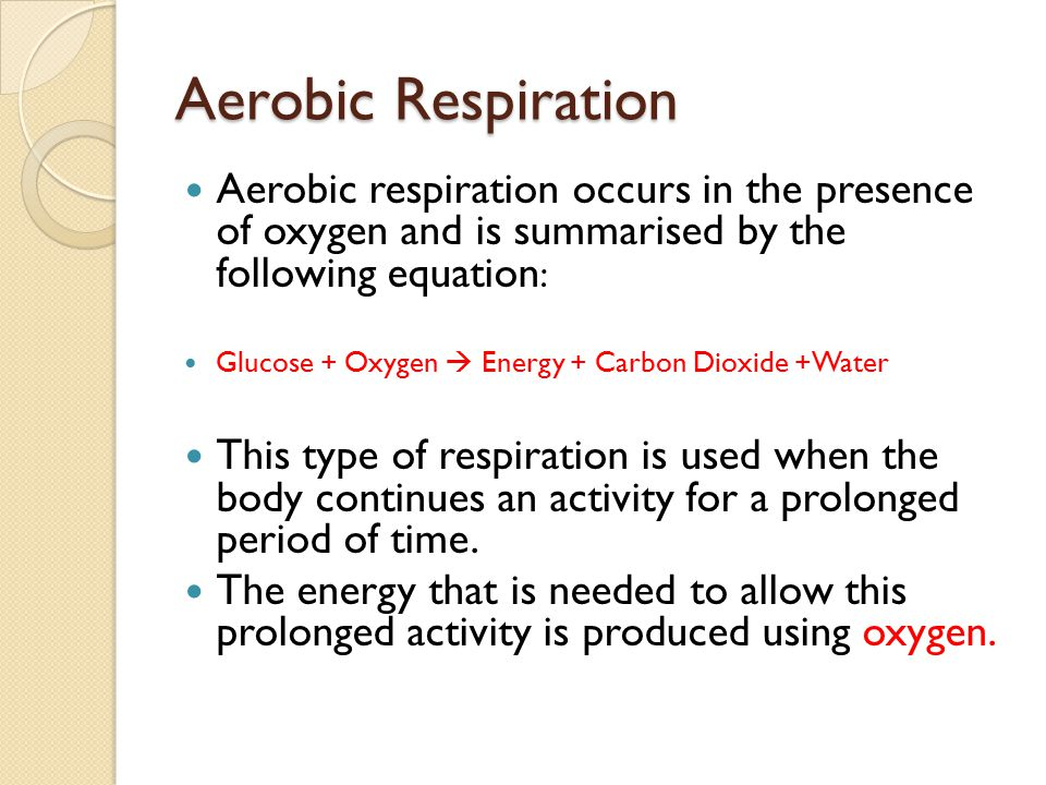 Aerobic Respiration Aerobic respiration occurs in the presence of oxygen and is summarised by the following equation : Glucose + Oxygen  Energy + Car
