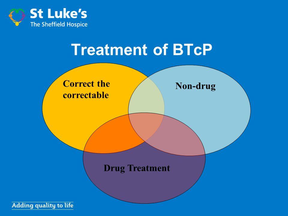 Treatment of BTcP Correct the correctable Non-drug Drug Treatment
