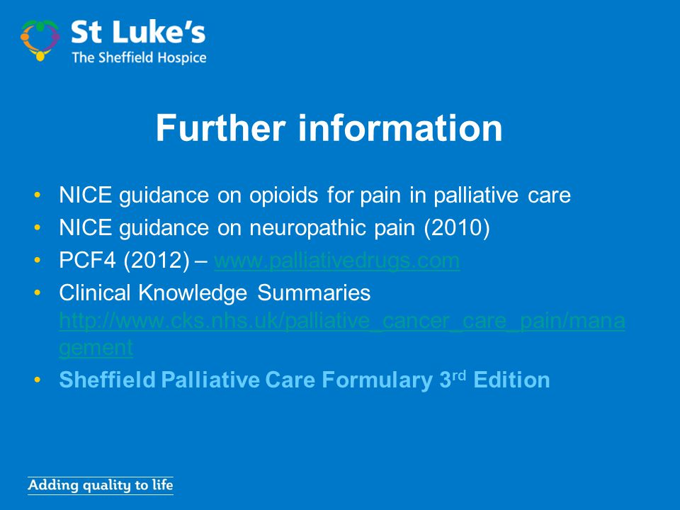 Further information NICE guidance on opioids for pain in palliative care NICE guidance on neuropathic pain (2010) PCF4 (2012) – www.palliativedrugs.co