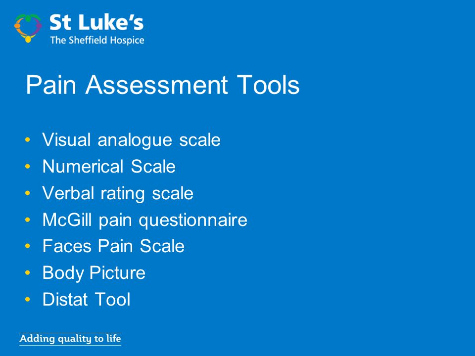 Pain Assessment Tools Visual analogue scale Numerical Scale Verbal rating scale McGill pain questionnaire Faces Pain Scale Body Picture Distat Tool