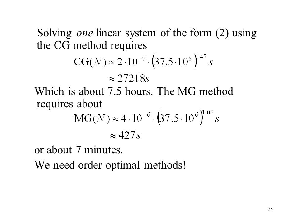 25 Solving one linear system of the form (2) using the CG method requires Which is about 7.5 hours.