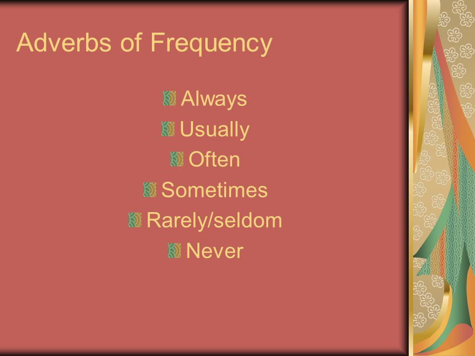 Adverbs of Frequency Always Usually Often Sometimes Rarely/seldom Never