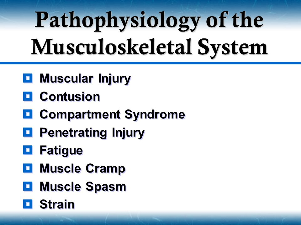  Muscular Injury  Contusion  Compartment Syndrome  Penetrating Injury  Fatigue  Muscle Cramp  Muscle Spasm  Strain  Muscular Injury  Contusion  Compartment Syndrome  Penetrating Injury  Fatigue  Muscle Cramp  Muscle Spasm  Strain Pathophysiology of the Musculoskeletal System