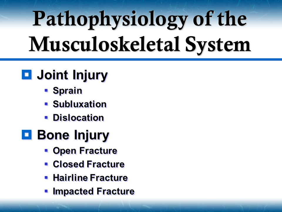  Joint Injury  Sprain  Subluxation  Dislocation  Bone Injury  Open Fracture  Closed Fracture  Hairline Fracture  Impacted Fracture  Joint Injury  Sprain  Subluxation  Dislocation  Bone Injury  Open Fracture  Closed Fracture  Hairline Fracture  Impacted Fracture Pathophysiology of the Musculoskeletal System