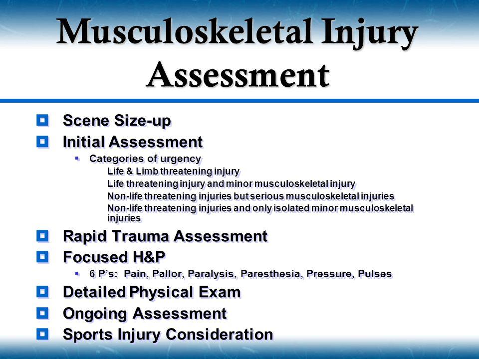  Scene Size-up  Initial Assessment  Categories of urgency  Life & Limb threatening injury  Life threatening injury and minor musculoskeletal inju