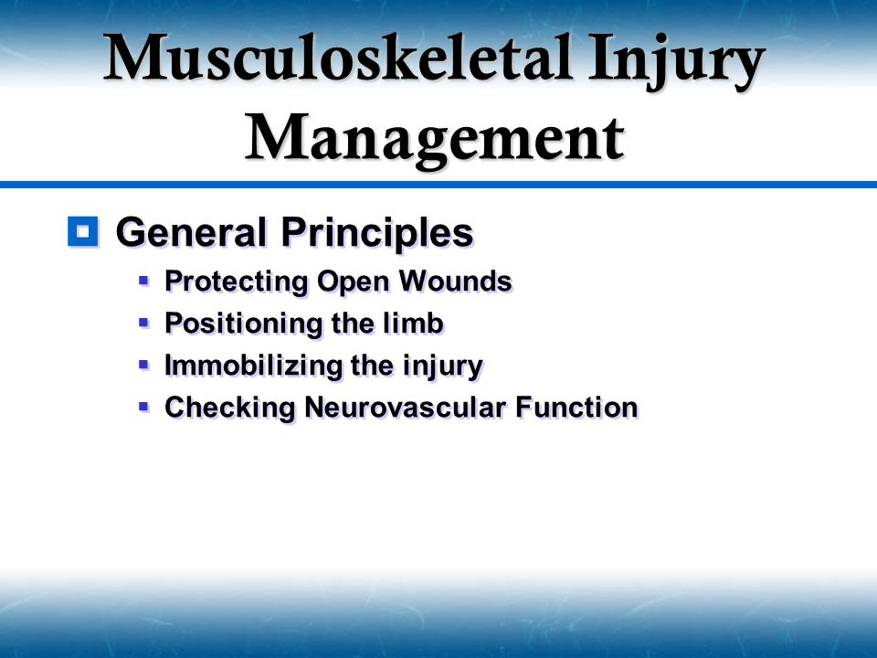  General Principles  Protecting Open Wounds  Positioning the limb  Immobilizing the injury  Checking Neurovascular Function  General Principles  Protecting Open Wounds  Positioning the limb  Immobilizing the injury  Checking Neurovascular Function Musculoskeletal Injury Management