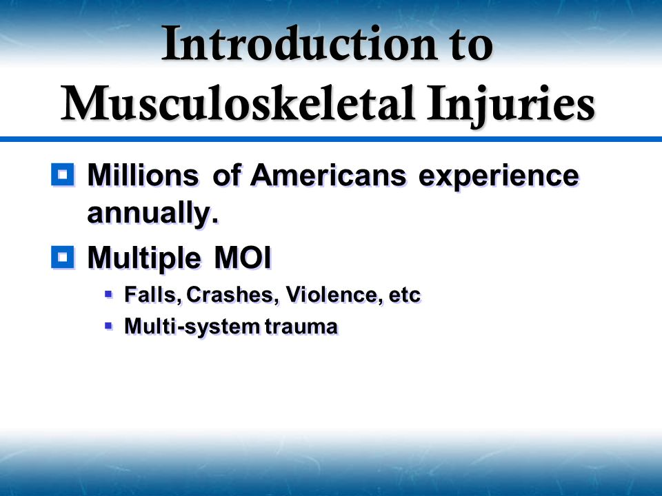  Millions of Americans experience annually.  Multiple MOI  Falls, Crashes, Violence, etc  Multi-system trauma  Millions of Americans experience a