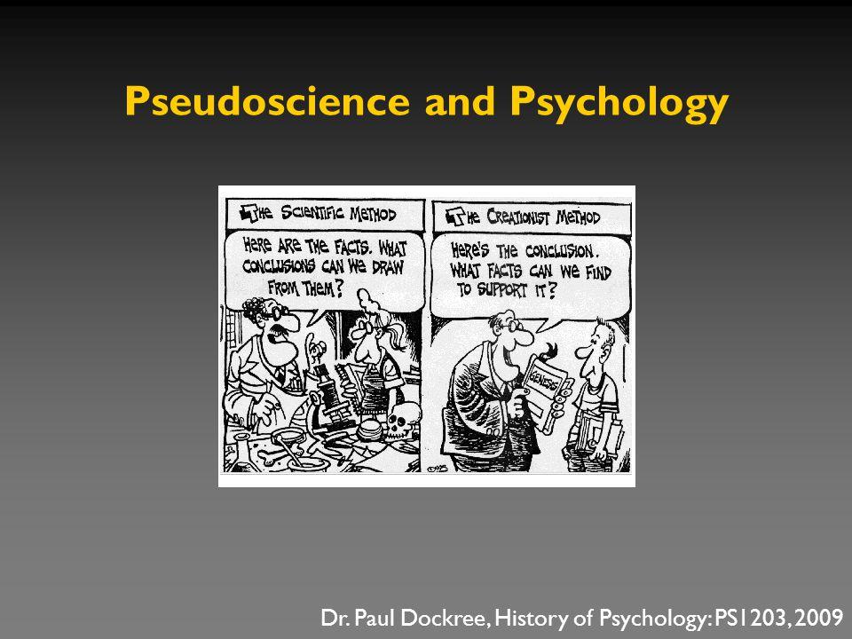 Pseudoscience and Psychology Dr. Paul Dockree, History of Psychology: PS1203, 2009