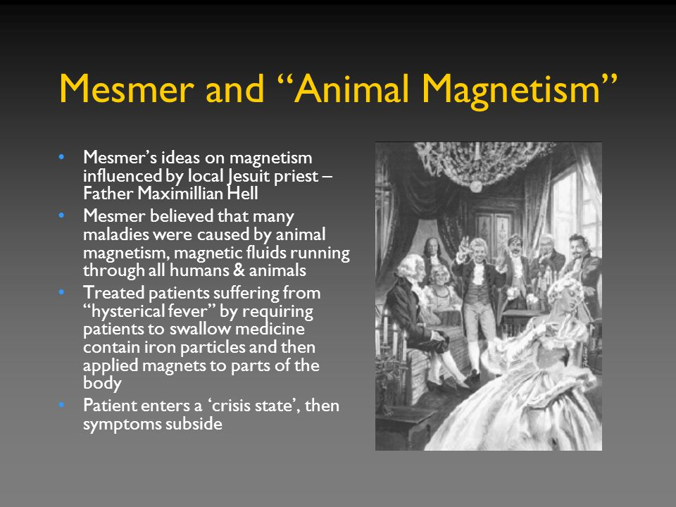 Mesmer and Animal Magnetism In subsequent patients, Mesmer suggested what they should expect (ie., crisis state upon application of the magnets).